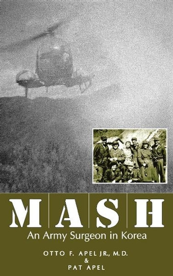 MASH - An Army Surgeon in Korea ebook by Otto F. Apel M.D.,Pat Apel