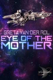 Eye of the Mother - Dryden Universe, #3 ebook by Greta van der Rol