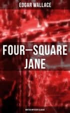 Four-Square Jane (British Mystery Classic) ebook by Edgar Wallace