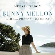 Bunny Mellon - The Life of an American Style Legend audiobook by Meryl Gordon