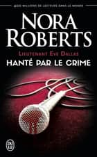 Lieutenant Eve Dallas (Tome 22.5) - Hanté par le crime ebook by Nora Roberts, Laurence Murphy