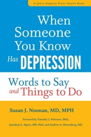 When Someone You Know Has Depression - Words to Say and Things to Do ebook by Susan J. Noonan, Timothy J. Petersen, Jonathan E. Alpert,...