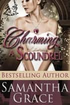 Charming a Scoundrel ekitaplar by Samantha Grace