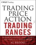 Trading Price Action Trading Ranges - Technical Analysis of Price Charts Bar by Bar for the Serious Trader ebook by Al Brooks