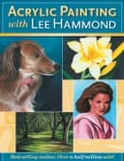 Acrylic Painting With Lee Hammond ebook by Lee Hammond
