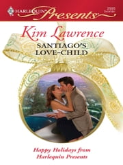 Santiago's Love-Child - A Secret Baby Romance ebook by Kim Lawrence