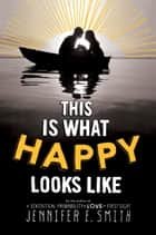 This Is What Happy Looks Like ebook by Jennifer E. Smith