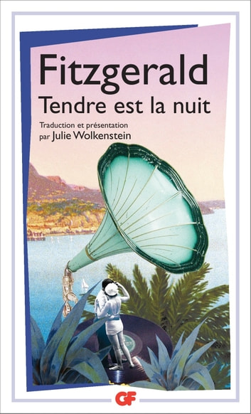 Tendre est la nuit - Une romance ebook by Francis Scott Fitzgerald,Julie Wolkenstein