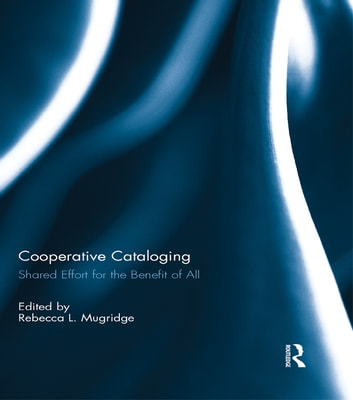 Cooperative Cataloging - Shared Effort for the Benefit of All ebook by