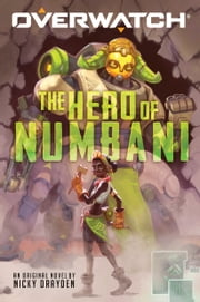 The Hero of Numbani (Overwatch #1) ebook by Nicky Drayden