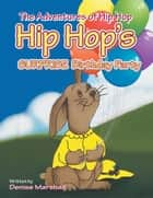 The Adventures Of Hip Hop - Hip Hop's SURPRISE Birthday Party ebook by Denise Marshall