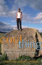 Cool Thing - The Best New Gay Fiction from Young American Writers ebook by Blair Mastbaum, Will Fabro