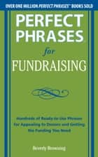Perfect Phrases for Fundraising ebook by Beverly Browning
