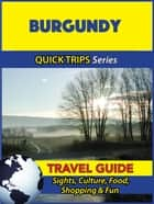 Burgundy Travel Guide (Quick Trips Series) - Sights, Culture, Food, Shopping & Fun ebook by Crystal Stewart