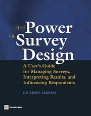 The Power of Survey Design: A User's Guide for Managing Surveys, Interpreting Results, and Influencing Respondents ebook by Iarossi, Giuseppe