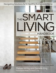 The Smart Living Handbook - Creating a healthy home in an increasingly toxic world ebook by Melissa Wittig,Danielle King