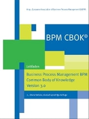 BPM CBOK® – Business Process Management BPM Common Body of Knowledge, Version 3.0 - Leitfaden für das Prozessmanagement ebook by