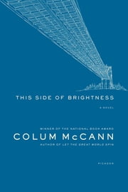 This Side of Brightness - A Novel ebook by Colum McCann
