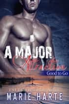 A Major Attraction - Good to Go, #1 ebook by Marie Harte