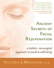 Ancient Secrets of Facial Rejuvenation ebook by Victoria J. Mogilner