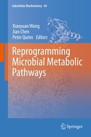 Reprogramming Microbial Metabolic Pathways ebook by Xiaoyuan Wang,Jian Chen,Peter Quinn