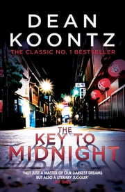 The Key to Midnight - A gripping thriller of heart-stopping suspense ebook by Dean Koontz