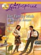 Her Family Wish - A Single Dad Romance ebook by Betsy St. Amant
