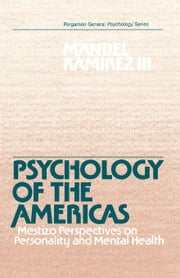 Psychology of the Americas: Mestizo Perspectives on Personality and Mental Health ebook by Ramirez, Manuel