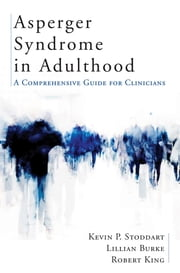Asperger Syndrome in Adulthood: A Comprehensive Guide for Clinicians ebook by Kevin Stoddart,Lillian Burke,Robert King