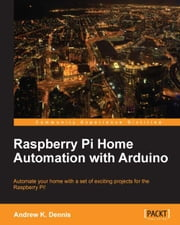 Raspberry Pi Home Automation with Arduino ebook by Andrew K Dennis