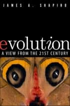 Evolution - A View from the 21st Century ebook by James A. Shapiro