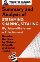 Summary and Analysis of Streaming, Sharing, Stealing: Big Data and the Future of Entertainment - Based on the Book by Michael D. Smith and Rahul Telang ebook by Worth Books