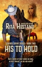 His to Hold (Book 2 Cowboy Lovin' Series) ebook by Rita Hestand
