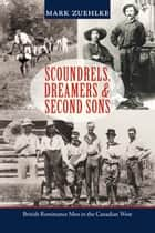 Scoundrels, Dreamers & Second Sons ebook by Mark Zuehlke
