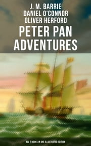 Peter Pan Adventures: ALL 7 Books in One Illustrated Edition