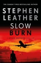 Slow Burn - The 17th Spider Shepherd Thriller ebook by Stephen Leather