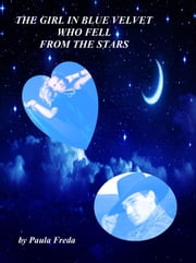 The Girl in Blue Velvet Who Fell From the Stars ebook by Paula Freda