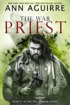 The War Priest - Ars Numina, #5 ebook by Ann Aguirre