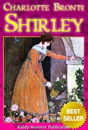 Shirley By Charlotte Bronte - With Illustrations, Summary and Free Audio Book Link ebook by Charlotte Bronte