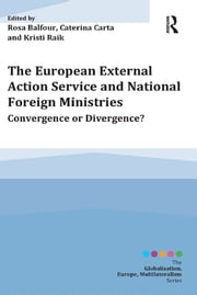 The European External Action Service and National Foreign Ministries - Convergence or Divergence? ebook by Rosa Balfour,Caterina Carta,Kristi Raik