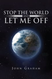 Stop The World And Let Me Off ebook by John Graham