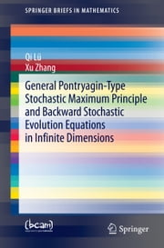 General Pontryagin-Type Stochastic Maximum Principle and Backward Stochastic Evolution Equations in Infinite Dimensions ebook by Xu Zhang,Qi Lü
