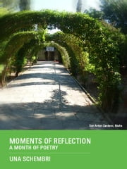 MOMENTS OF REFLECTION: A Month of Poetry ebook by Una Schembri