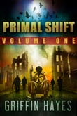 Primal Shift: Volume 1 (A Post Apocalyptic Thriller)