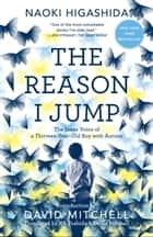 The Reason I Jump - The Inner Voice of a Thirteen-Year-Old Boy with Autism ebook by Naoki Higashida, KA Yoshida, David Mitchell