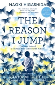 The Reason I Jump - The Inner Voice of a Thirteen-Year-Old Boy with Autism ebook by Kobo.Web.Store.Products.Fields.ContributorFieldViewModel