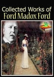 The Collected Works of Ford Madox Ford : ( 7 Works! )