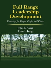 Full Range Leadership Development - Pathways for People, Profit and Planet ebook by John J. Sosik,Dongil (Don) Jung