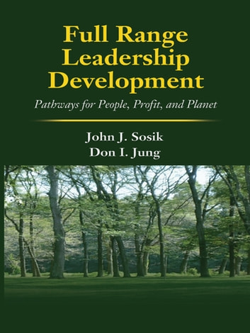 Full Range Leadership Development - Pathways for People, Profit and Planet ebook by John J. Sosik,Dongil Jung