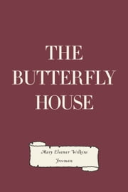 The Butterfly House ebook by Mary Eleanor Wilkins Freeman